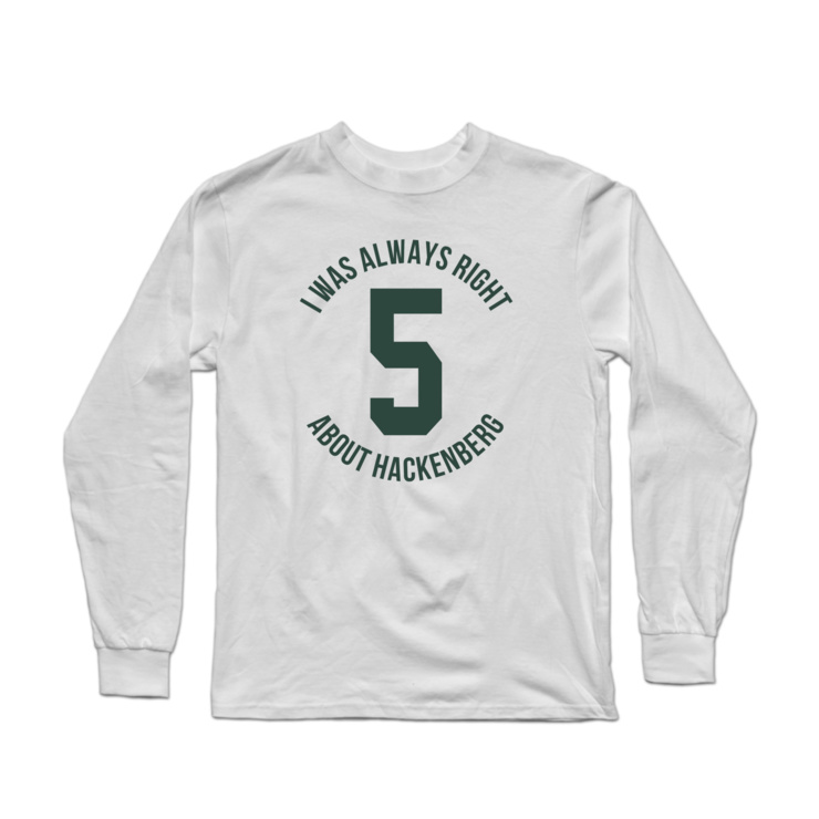 I Was Right About Hackenberg Longsleeve Shirt