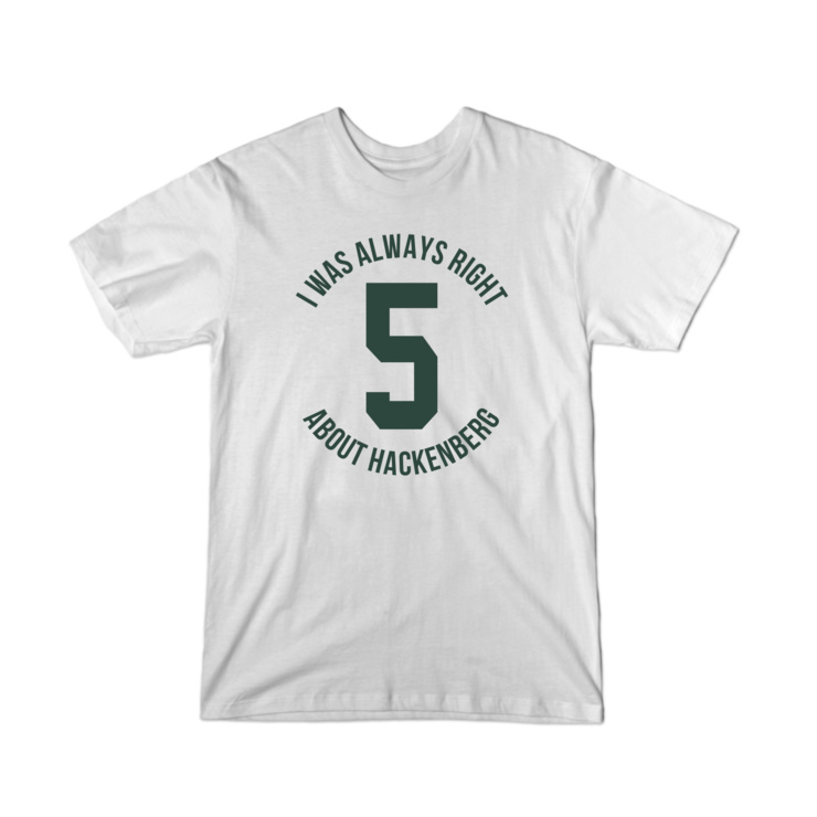 I Was Right About Hackenberg T-Shirt