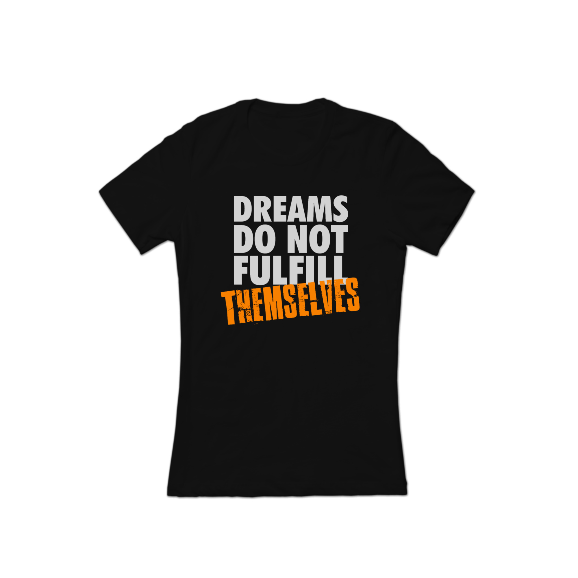 Dreams Do Not Fulfill Themselves Tee